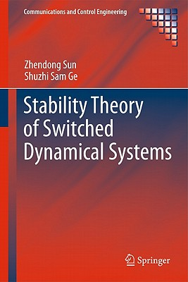 Stability Theory of Switched Dynamical Systems By Sun, Zhendong