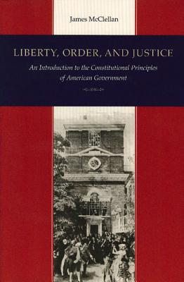 Liberty, Order, and Justice By McClellan, James